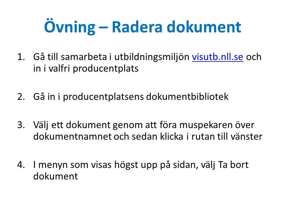 Övning – Radera dokument 1.Gå till samarbeta i utbildningsmiljön visutb.nll.se och in i valfri producentplatsvisutb.nll.se 2.Gå in i producentplatsens