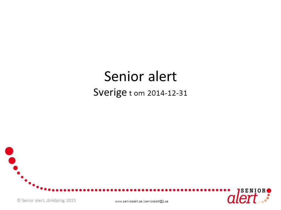 www.senioralert.se | senioralert@lj.se Senior alert Sverige t om 2014-12-31 © Senior alert, Jönköping 2015