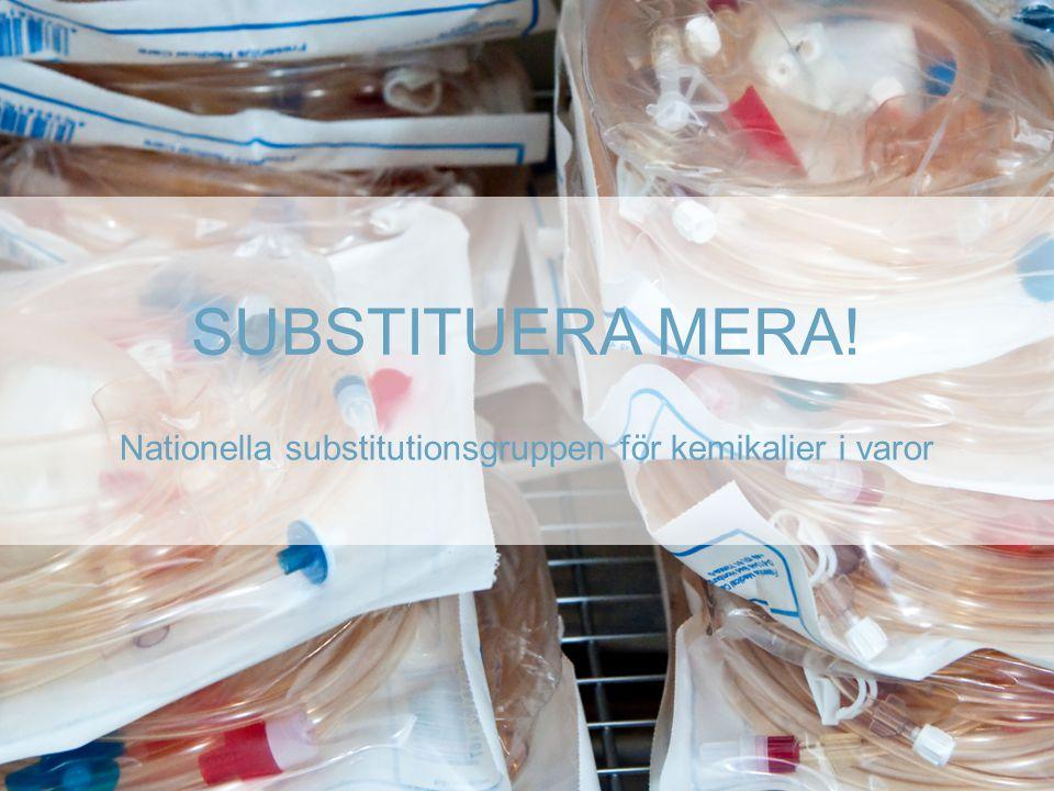 SUBSTITUERA MERA! Nationella substitutionsgruppen för kemikalier i varor
