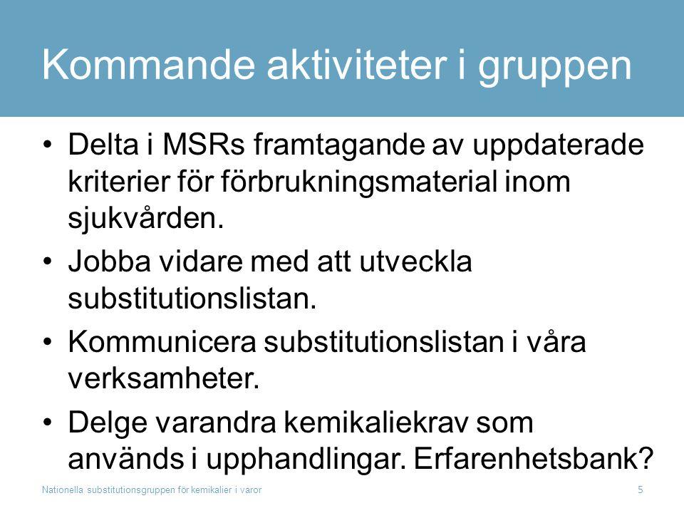 Kommande aktiviteter i gruppen Delta i MSRs framtagande av uppdaterade kriterier för förbrukningsmaterial inom sjukvården. Jobba vidare med att utveck