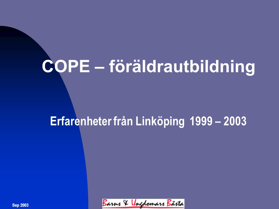 COPE – föräldrautbildning Erfarenheter från Linköping 1999 – 2003 Sep 2003