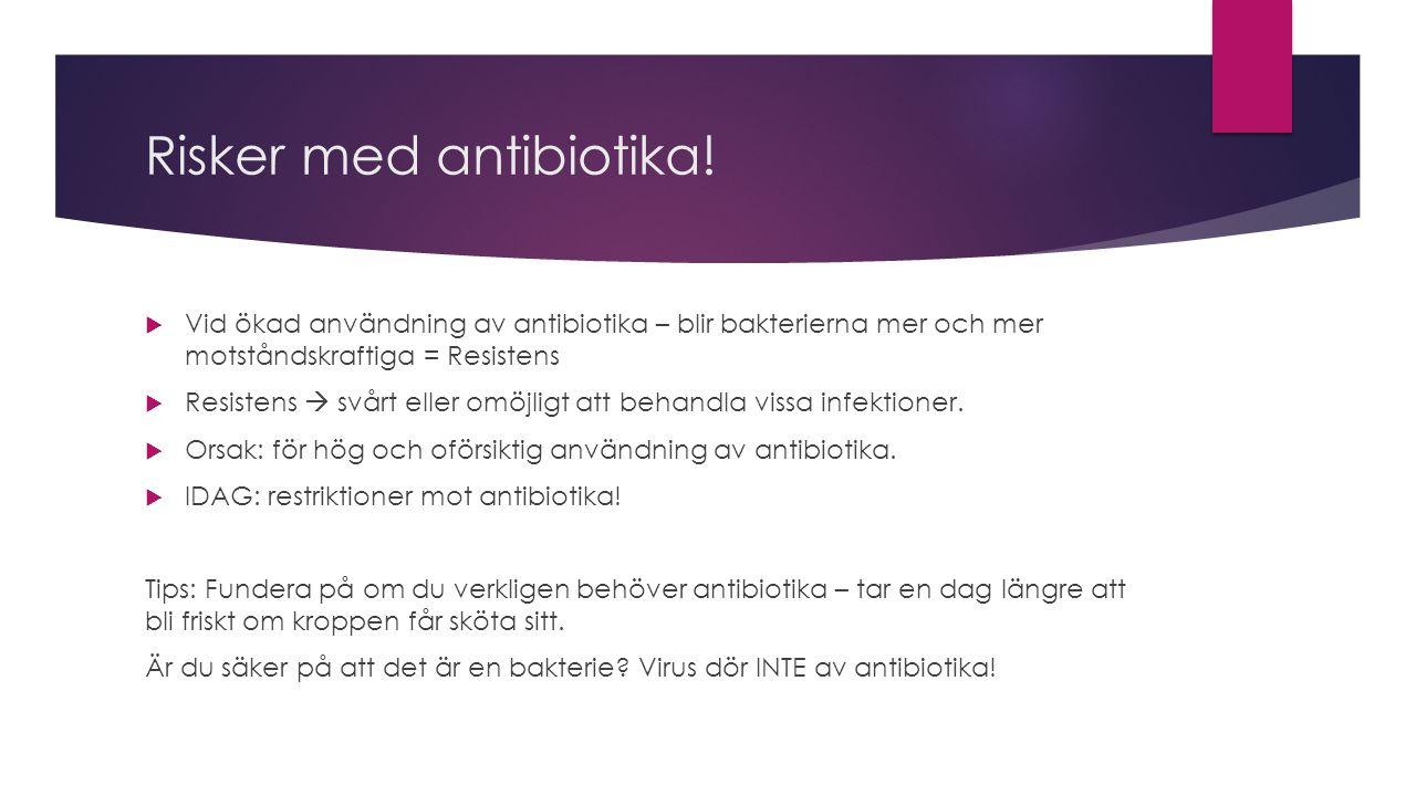 Risker med antibiotika!  Vid ökad användning av antibiotika – blir bakterierna mer och mer motståndskraftiga = Resistens  Resistens  svårt eller om