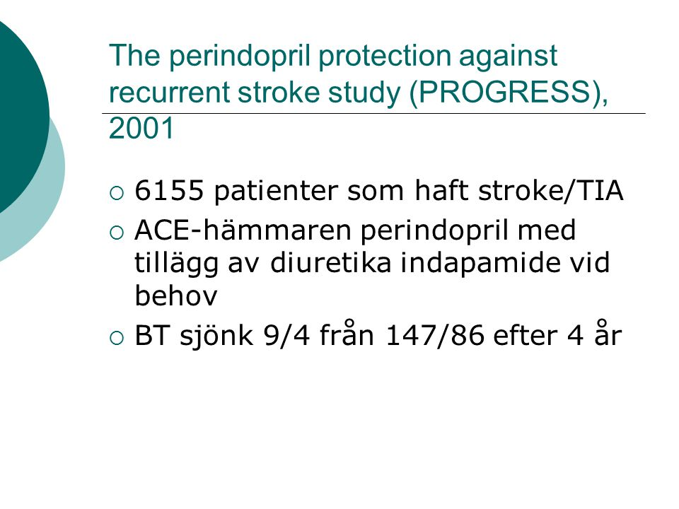 The perindopril protection against recurrent stroke study (PROGRESS), 2001  6155 patienter som haft stroke/TIA  ACE-hämmaren perindopril med tillägg