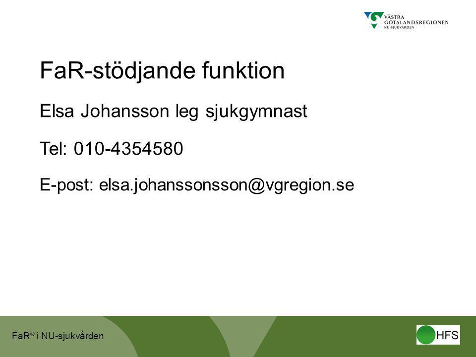 FaR ® i NU-sjukvården FaR-stödjande funktion Elsa Johansson leg sjukgymnast Tel: 010-4354580 E-post: elsa.johanssonsson@vgregion.se