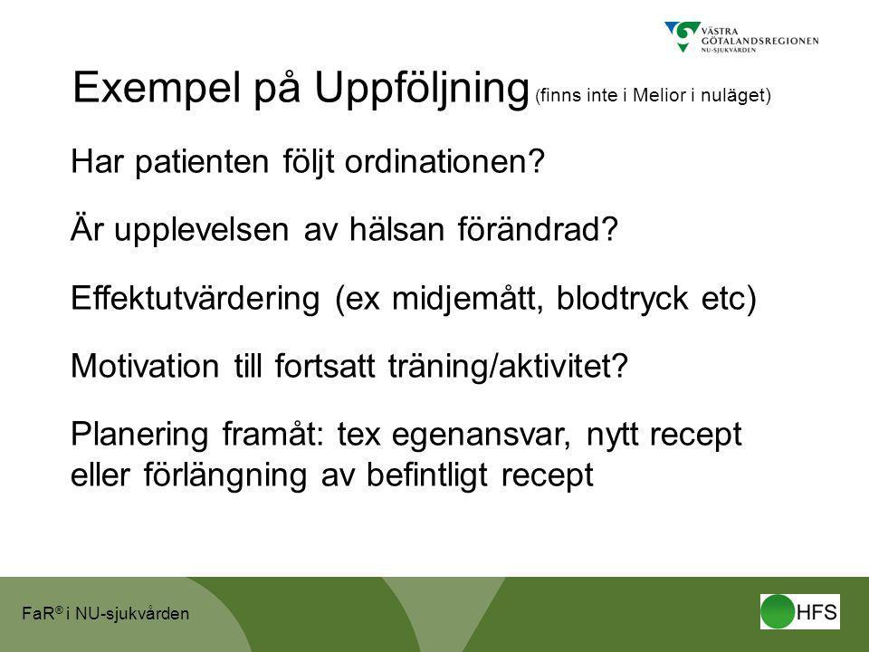 FaR ® i NU-sjukvården Exempel på Uppföljning ( finns inte i Melior i nuläget) Har patienten följt ordinationen? Är upplevelsen av hälsan förändrad? Ef