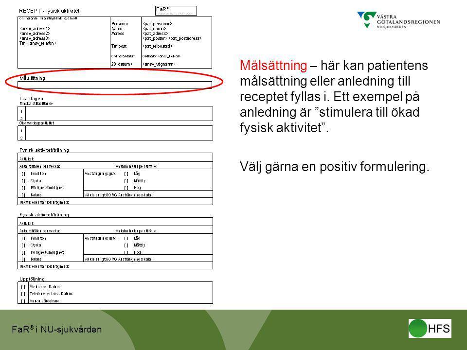 """FaR ® i NU-sjukvården Målsättning – här kan patientens målsättning eller anledning till receptet fyllas i. Ett exempel på anledning är """"stimulera till"""