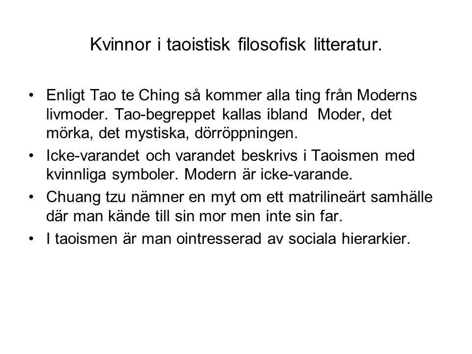 Kvinnor i taoistisk filosofisk litteratur. Enligt Tao te Ching så kommer alla ting från Moderns livmoder. Tao-begreppet kallas ibland Moder, det mörka