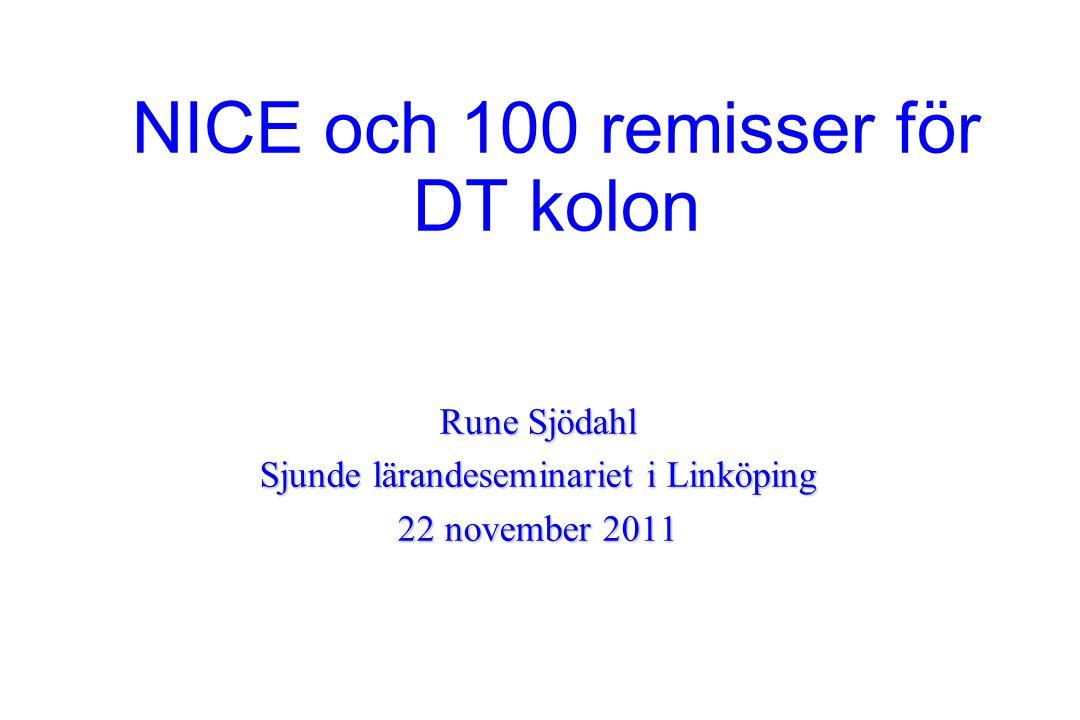 Rune Sjödahl Sjunde lärandeseminariet i Linköping 22 november 2011 NICE och 100 remisser för DT kolon