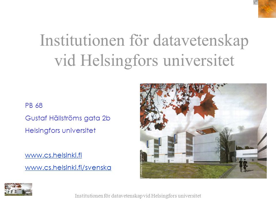 Institutionen för datavetenskap vid Helsingfors universitet PB 68 Gustaf Hällströms gata 2b Helsingfors universitet www.cs.helsinki.fi www.cs.helsinki.fi/svenska