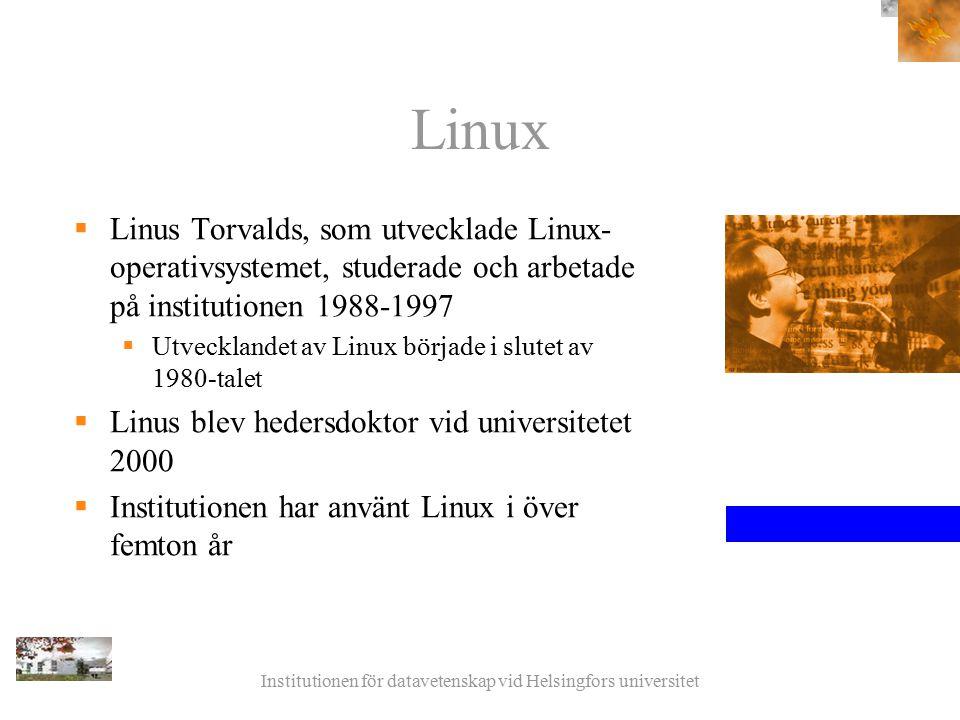 Institutionen för datavetenskap vid Helsingfors universitet Linux  Linus Torvalds, som utvecklade Linux- operativsystemet, studerade och arbetade på institutionen 1988-1997  Utvecklandet av Linux började i slutet av 1980-talet  Linus blev hedersdoktor vid universitetet 2000  Institutionen har använt Linux i över femton år