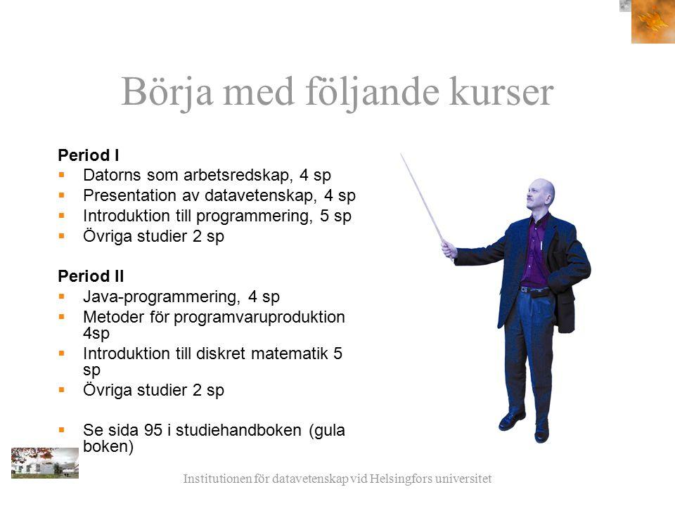 Institutionen för datavetenskap vid Helsingfors universitet Börja med följande kurser Period I  Datorns som arbetsredskap, 4 sp  Presentation av dat