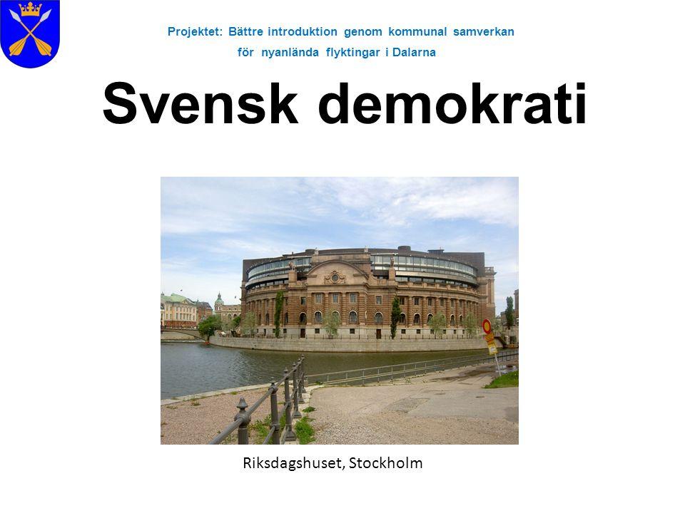 Kännetecken för svensk demokrati All offentlig makt utgår från folket Är du svensk medborgare och myndig har du rösträtt i riksdagsvalet En person med rösträtt är också valbar Rätt att delta i folkomröstningar Projektet: Bättre introduktion genom kommunal samverkan för nyanlända flyktingar i Dalarna