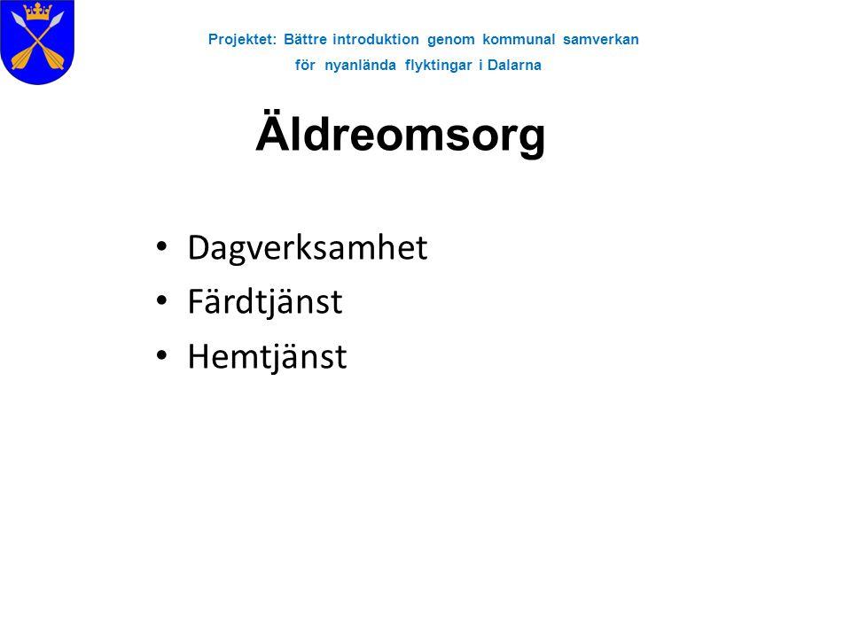 Projektet: Bättre introduktion genom kommunal samverkan för nyanlända flyktingar i Dalarna Äldreomsorg Dagverksamhet Färdtjänst Hemtjänst