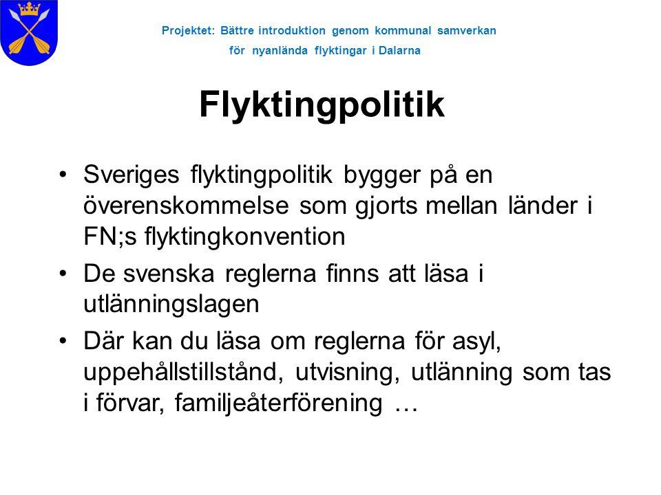 Projektet: Bättre introduktion genom kommunal samverkan för nyanlända flyktingar i Dalarna Flyktingpolitik Sveriges flyktingpolitik bygger på en övere