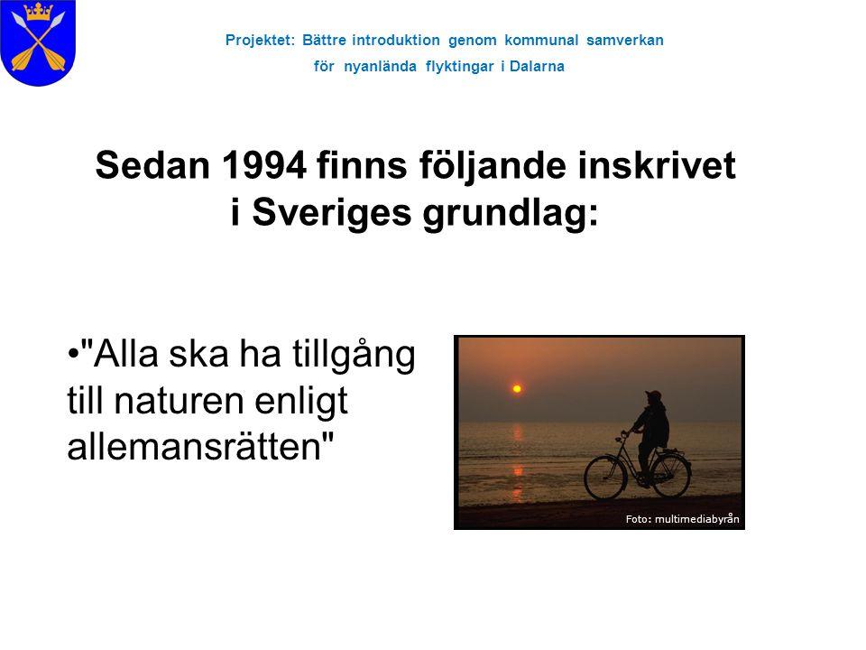 Projektet: Bättre introduktion genom kommunal samverkan för nyanlända flyktingar i Dalarna Sedan 1994 finns följande inskrivet i Sveriges grundlag: Fo