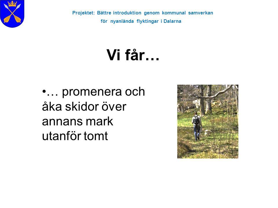 Projektet: Bättre introduktion genom kommunal samverkan för nyanlända flyktingar i Dalarna Vi får… … promenera och åka skidor över annans mark utanför