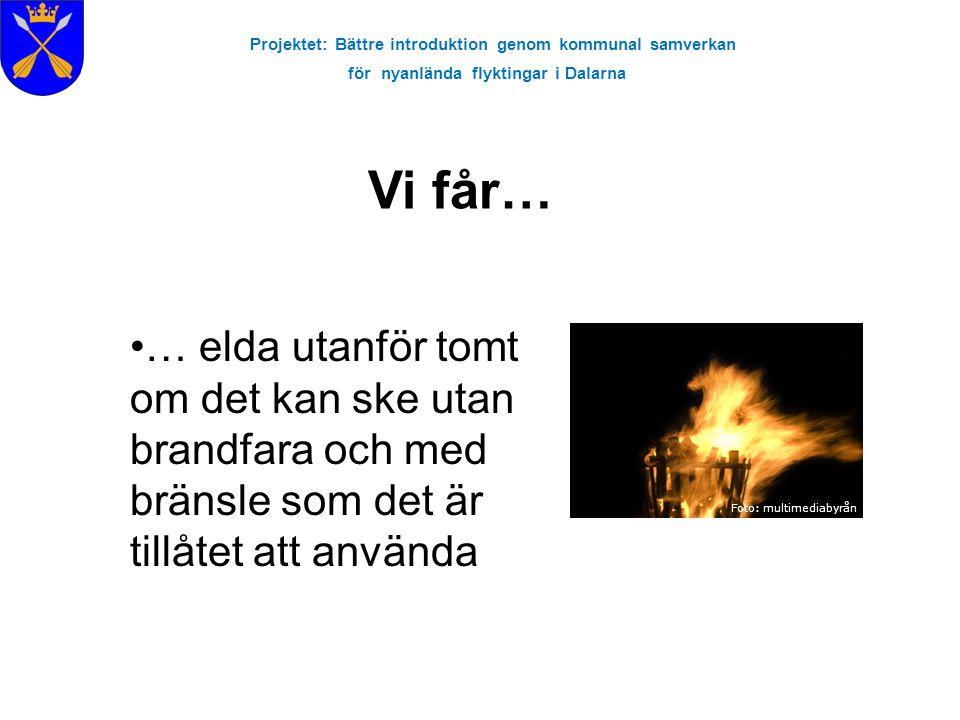 Projektet: Bättre introduktion genom kommunal samverkan för nyanlända flyktingar i Dalarna Vi får… Foto: multimediabyrån … elda utanför tomt om det ka