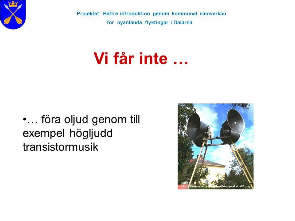 Projektet: Bättre introduktion genom kommunal samverkan för nyanlända flyktingar i Dalarna Vi får inte … Källa: http://www.ekeby-ljud.com/hogtpastativ