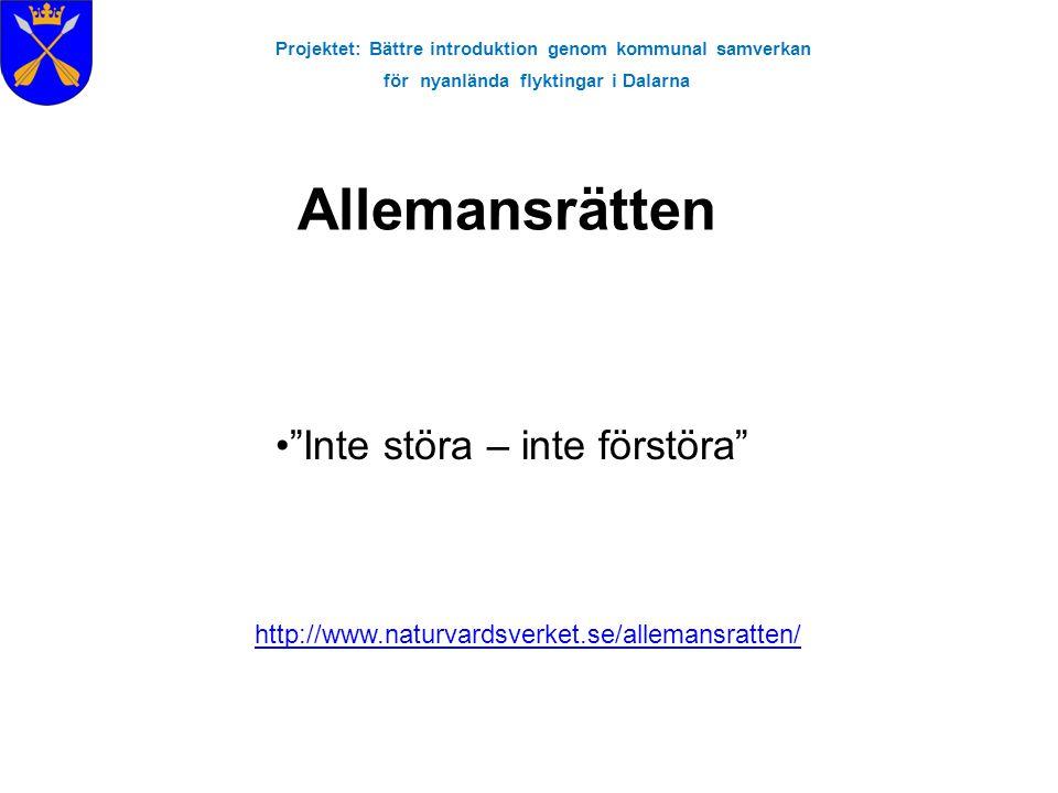"""Projektet: Bättre introduktion genom kommunal samverkan för nyanlända flyktingar i Dalarna Allemansrätten """"Inte störa – inte förstöra"""" http://www.natu"""