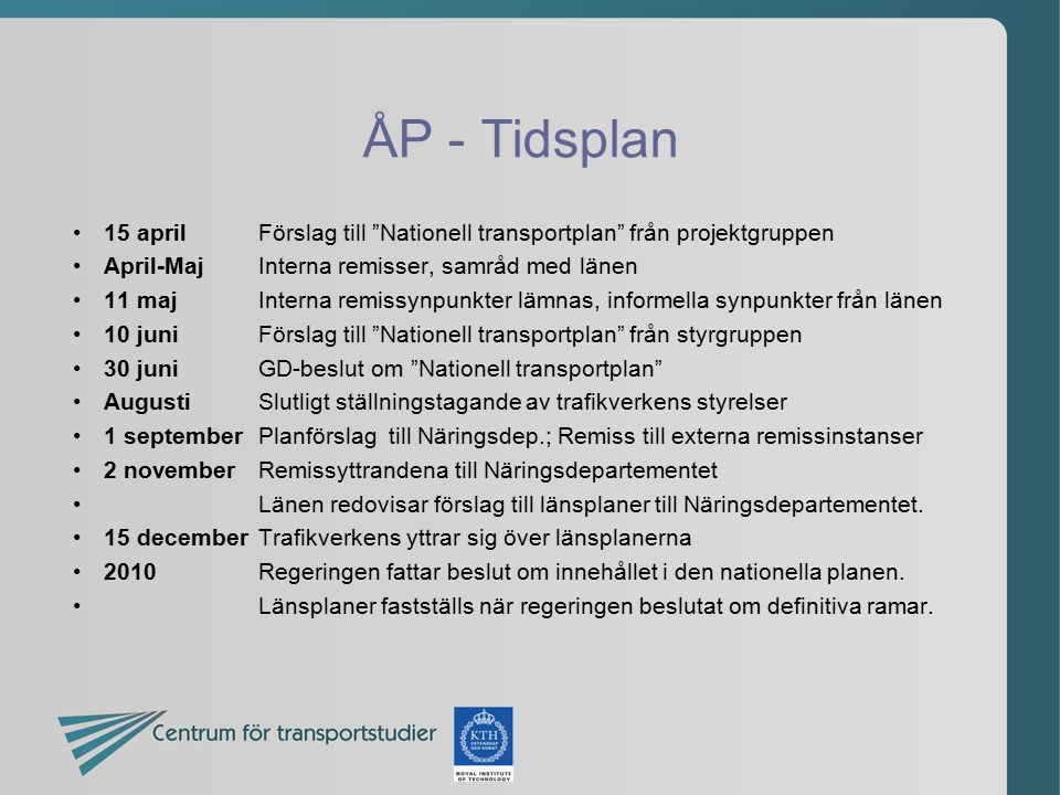 """ÅP - Tidsplan 15 aprilFörslag till """"Nationell transportplan"""" från projektgruppen April-MajInterna remisser, samråd med länen 11 majInterna remissynpun"""