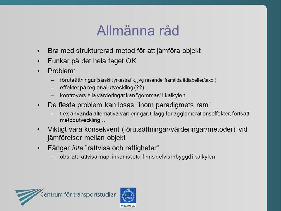 Allmänna råd Bra med strukturerad metod för att jämföra objekt Funkar på det hela taget OK Problem: –förutsättningar (särskilt yrkestrafik, jvg-resand