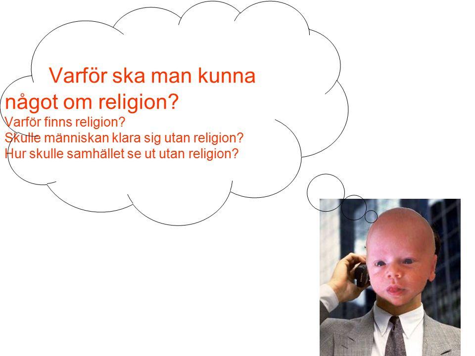 Varför ska man kunna något om religion.Varför finns religion.