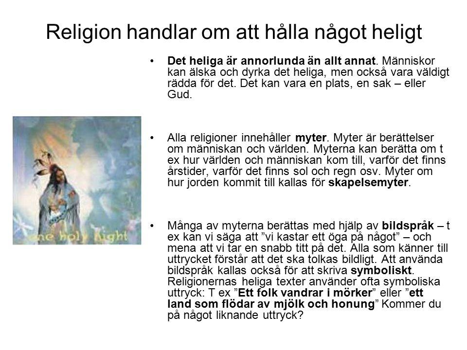 Religion handlar om att hålla något heligt Det heliga är annorlunda än allt annat.