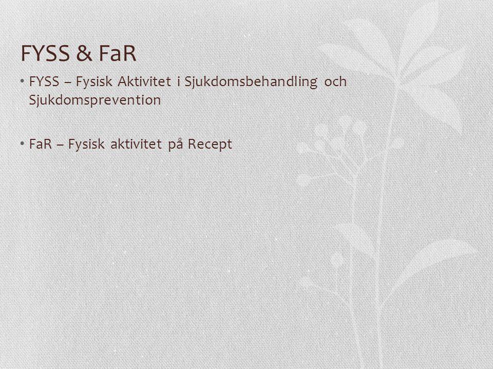 FYSS & FaR FYSS – Fysisk Aktivitet i Sjukdomsbehandling och Sjukdomsprevention FaR – Fysisk aktivitet på Recept