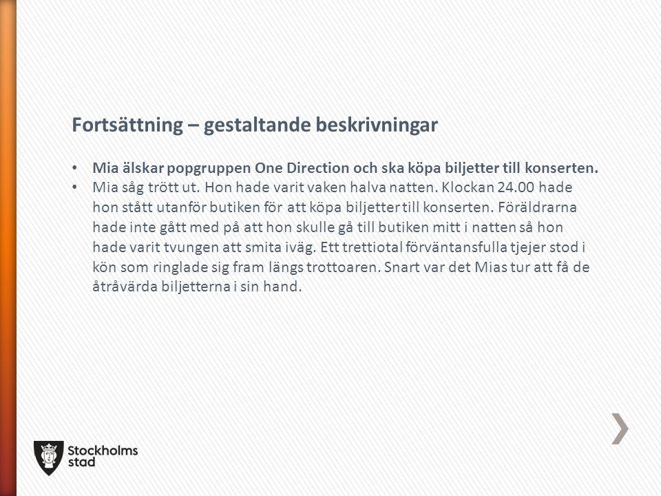 Fortsättning – gestaltande beskrivningar Mia älskar popgruppen One Direction och ska köpa biljetter till konserten. Mia såg trött ut. Hon hade varit v