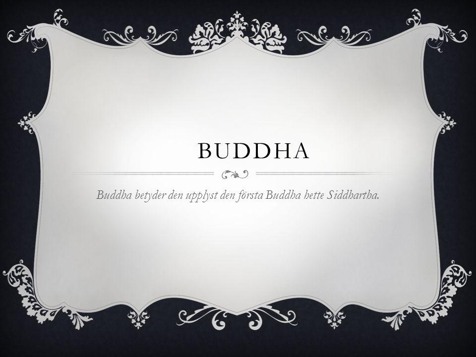 BUDDHA Buddha betyder den upplyst den första Buddha hette Siddhartha.