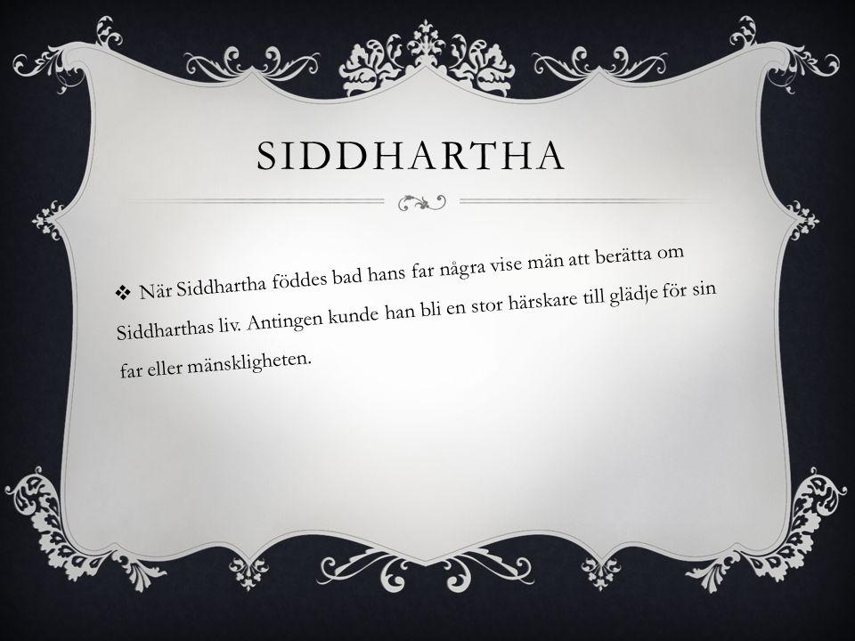 HANS PAPPA BLEV RÄDD  Fursten blev rädd att Siddhartha skulle överge honom och välja ett liv i ensamhet och fattig dom, Som en helig man.