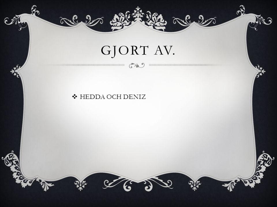 GJORT AV. HHEDDA OCH DENIZ