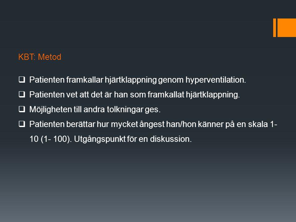 KBT: Metod  Patienten framkallar hjärtklappning genom hyperventilation.