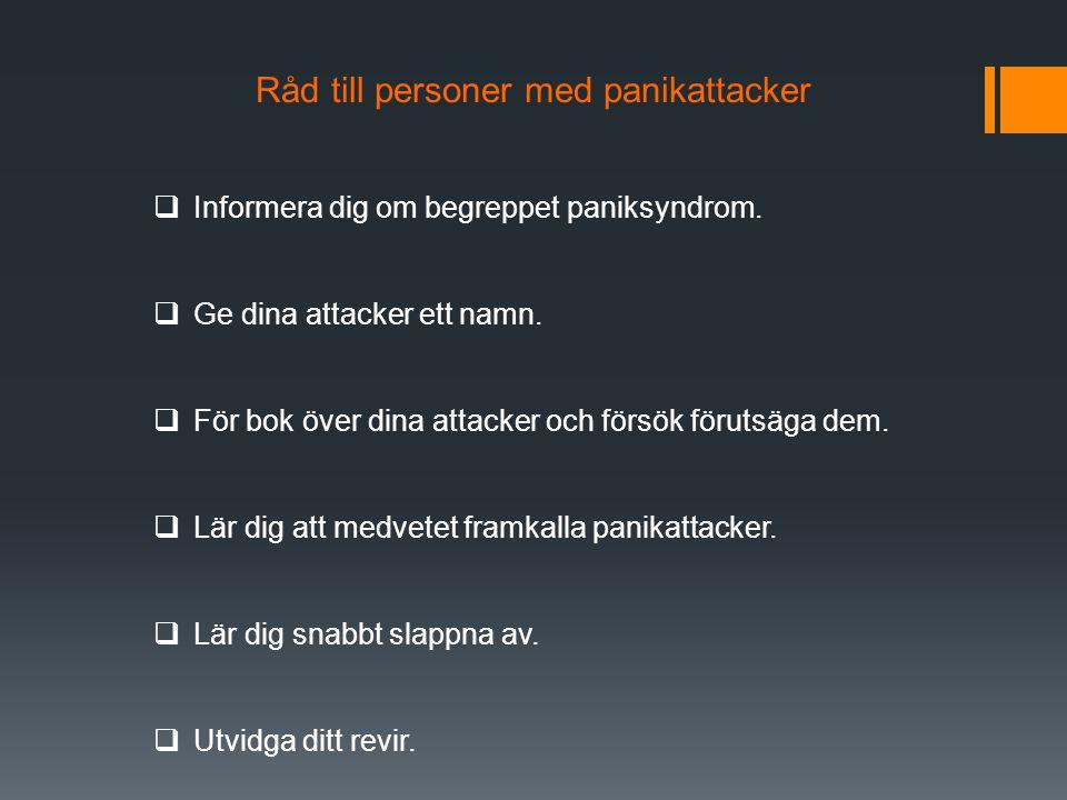 Råd till personer med panikattacker  Informera dig om begreppet paniksyndrom.