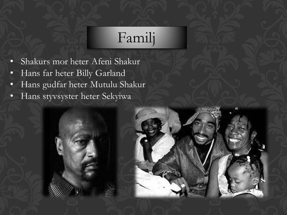 Familj Shakurs mor heter Afeni Shakur Hans far heter Billy Garland Hans gudfar heter Mutulu Shakur Hans styvsyster heter Sekyiwa