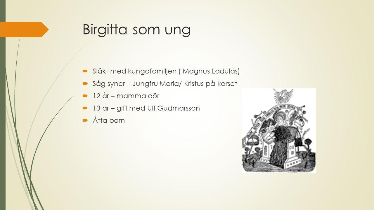 Pilgrimsresor och änkestånd  Nidaros i Norge  Santiago del Compstella i Spanien  Ulf sjuk  Begravs vid Alvastra kloster  Ger bort sina ägodelar  Skriver ner sina uppenbarelser