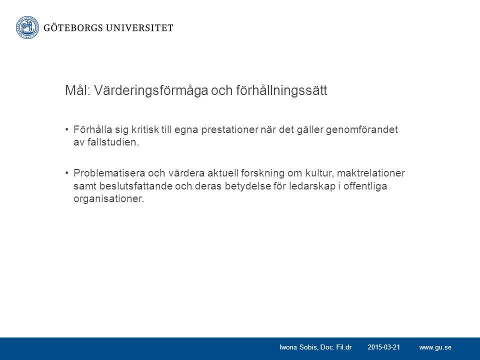 www.gu.se Mål: Värderingsförmåga och förhållningssätt Förhålla sig kritisk till egna prestationer när det gäller genomförandet av fallstudien. Problem