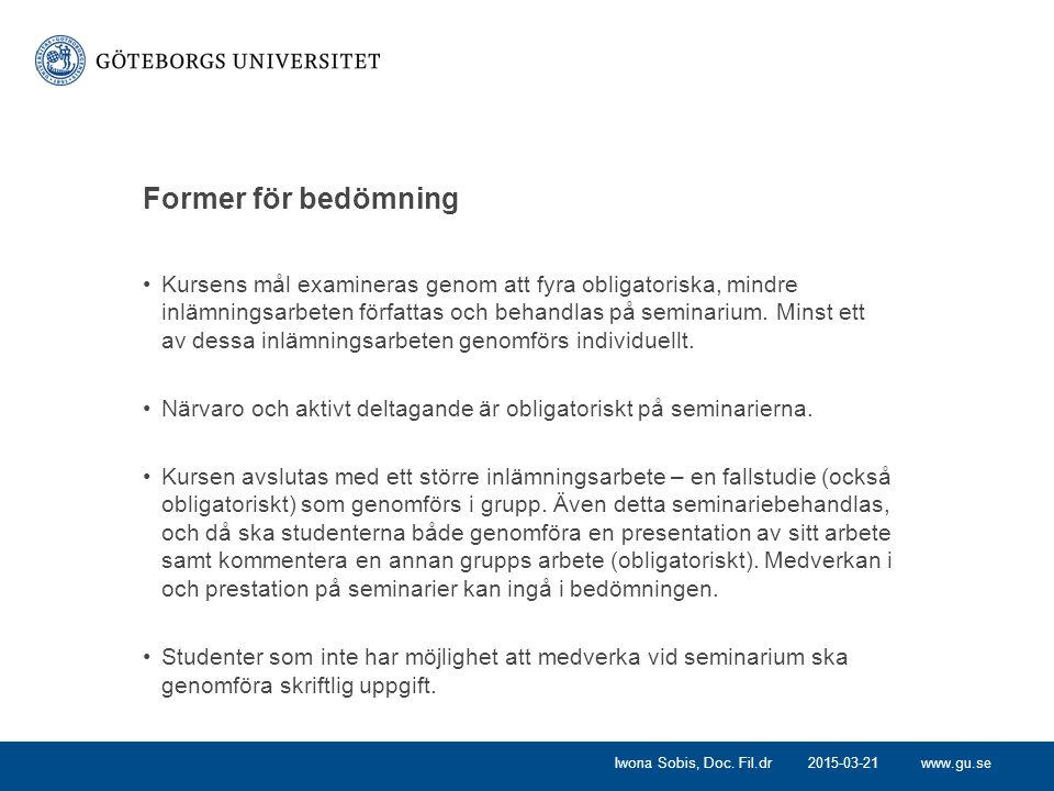 www.gu.se Former för bedömning Kursens mål examineras genom att fyra obligatoriska, mindre inlämningsarbeten författas och behandlas på seminarium. Mi