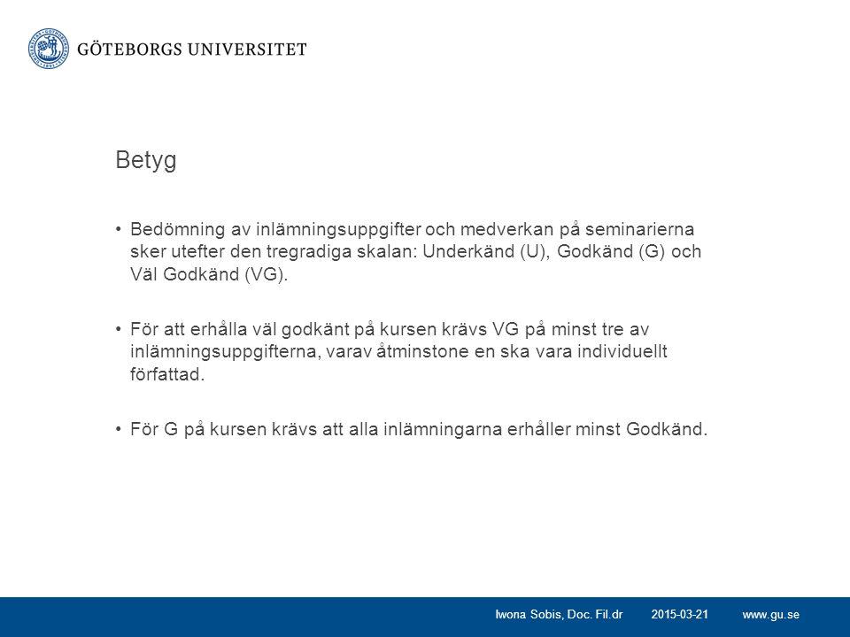 www.gu.se Betyg Bedömning av inlämningsuppgifter och medverkan på seminarierna sker utefter den tregradiga skalan: Underkänd (U), Godkänd (G) och Väl