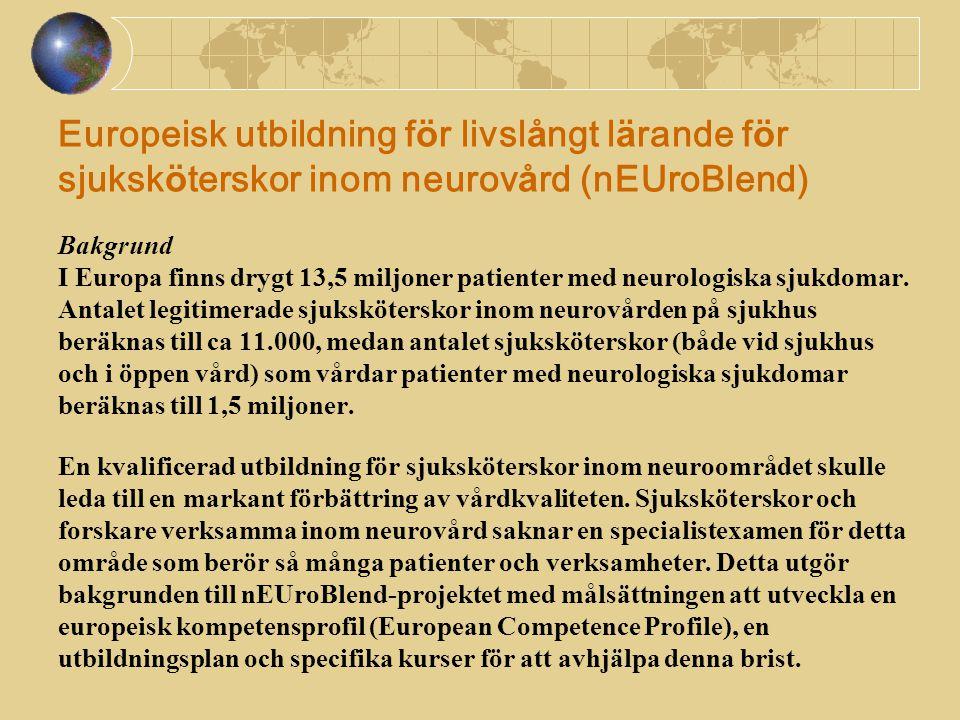 Europeisk utbildning för livslångt lärande för sjuksköterskor inom neurovård (nEUroBlend) Bakgrund I Europa finns drygt 13,5 miljoner patienter med neurologiska sjukdomar.