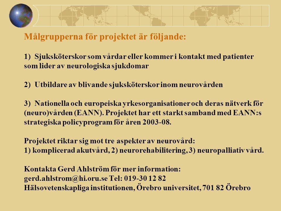 Målgrupperna för projektet är följande: 1) Sjuksköterskor som vårdar eller kommer i kontakt med patienter som lider av neurologiska sjukdomar 2) Utbildare av blivande sjuksköterskor inom neurovården 3) Nationella och europeiska yrkesorganisationer och deras nätverk för (neuro)vården (EANN).
