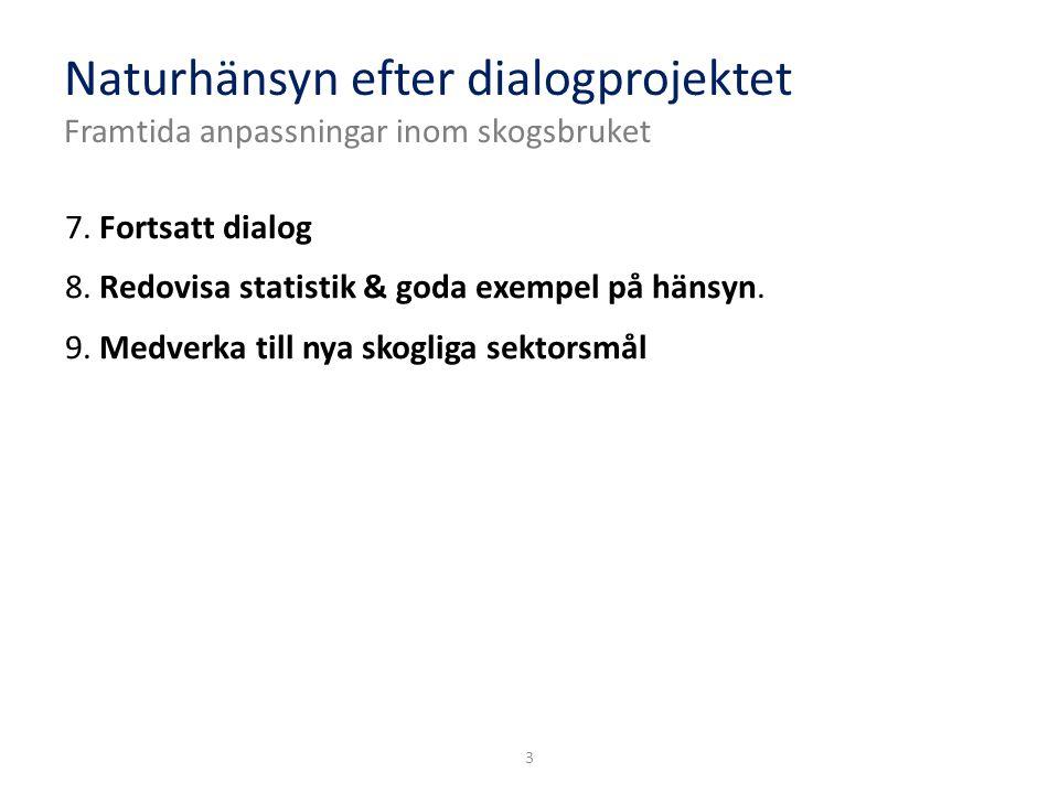 3 7. Fortsatt dialog 8. Redovisa statistik & goda exempel på hänsyn.