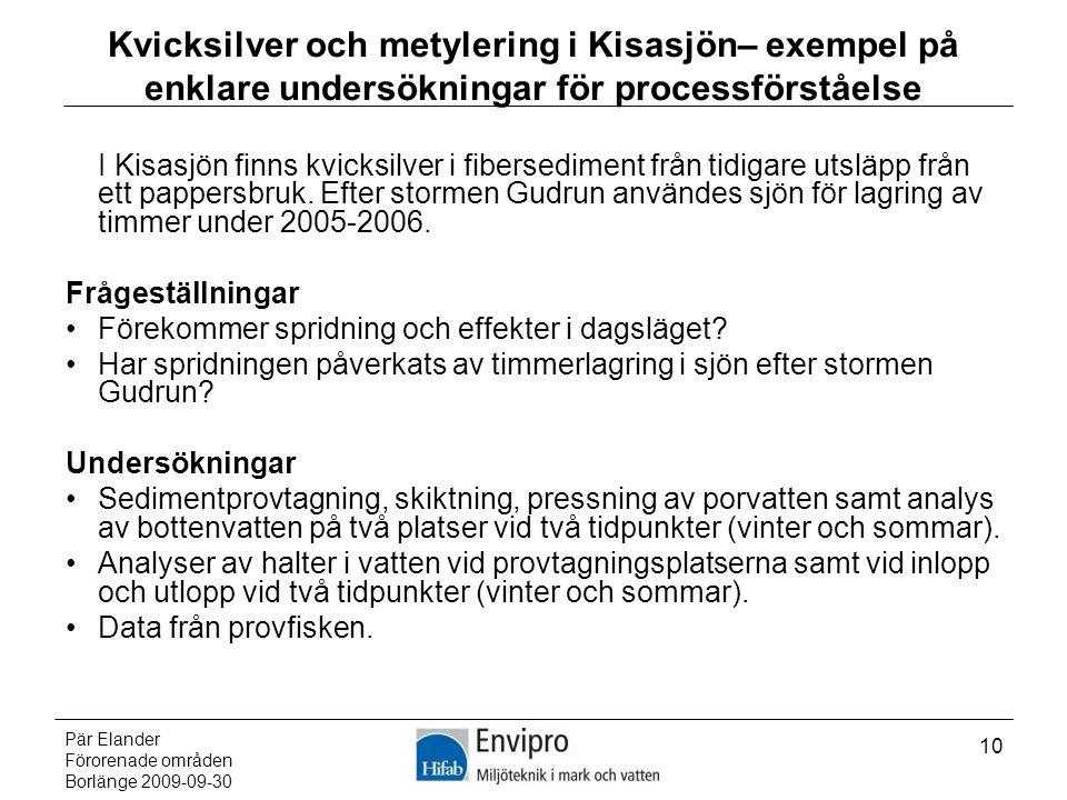 Pär Elander Förorenade områden Borlänge 2009-09-30 10 Kvicksilver och metylering i Kisasjön– exempel på enklare undersökningar för processförståelse I