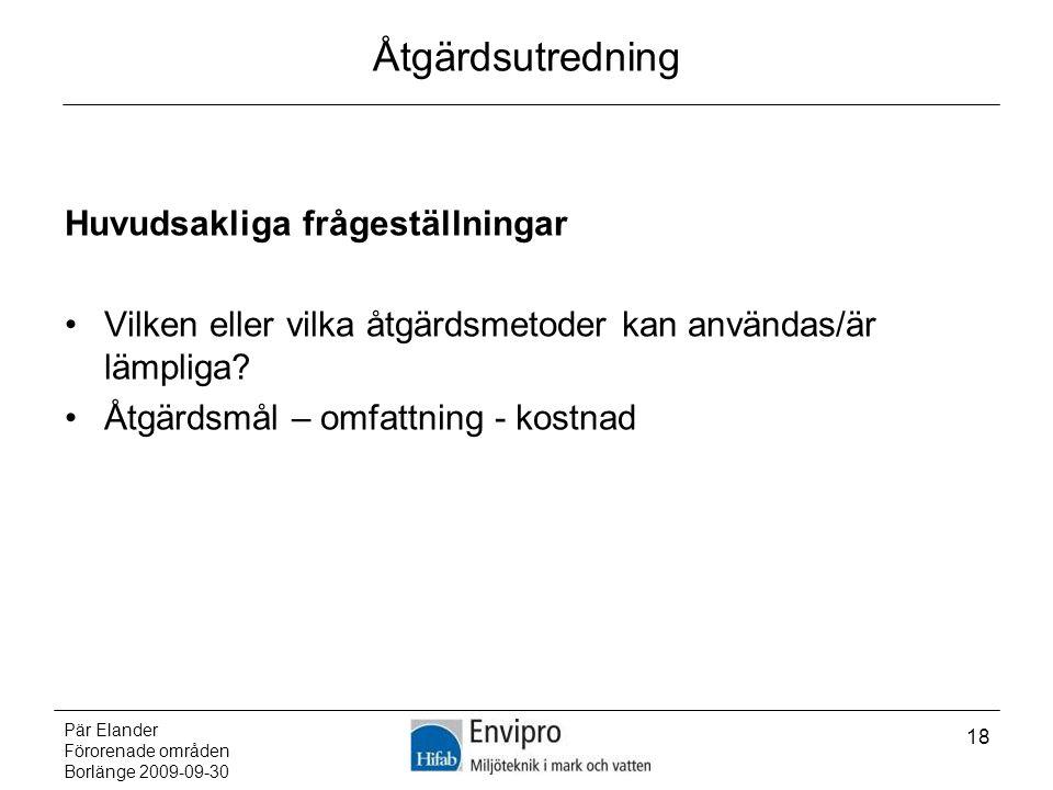 Pär Elander Förorenade områden Borlänge 2009-09-30 18 Åtgärdsutredning Huvudsakliga frågeställningar Vilken eller vilka åtgärdsmetoder kan användas/är