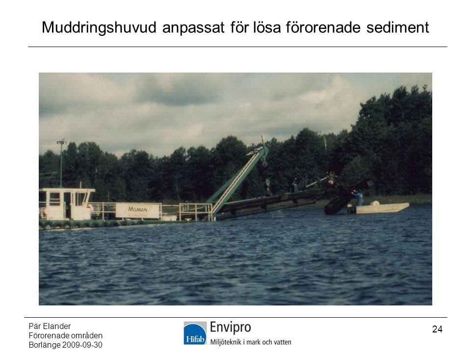Pär Elander Förorenade områden Borlänge 2009-09-30 24 Muddringshuvud anpassat för lösa förorenade sediment