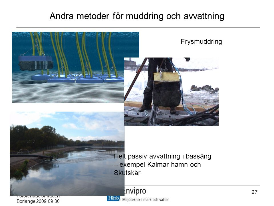 Pär Elander Förorenade områden Borlänge 2009-09-30 27 Andra metoder för muddring och avvattning Helt passiv avvattning i bassäng – exempel Kalmar hamn