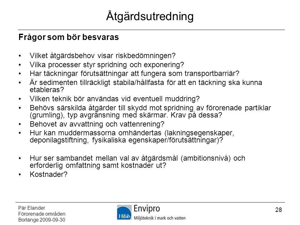 Pär Elander Förorenade områden Borlänge 2009-09-30 28 Åtgärdsutredning Frågor som bör besvaras Vilket åtgärdsbehov visar riskbedömningen? Vilka proces
