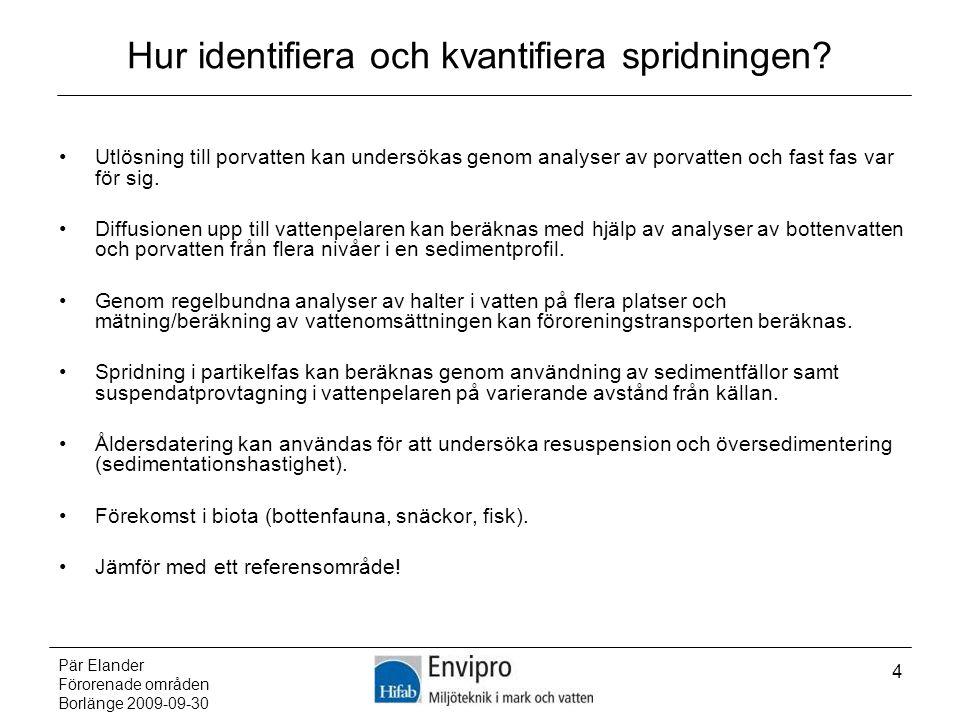 Pär Elander Förorenade områden Borlänge 2009-09-30 4 Hur identifiera och kvantifiera spridningen? Utlösning till porvatten kan undersökas genom analys