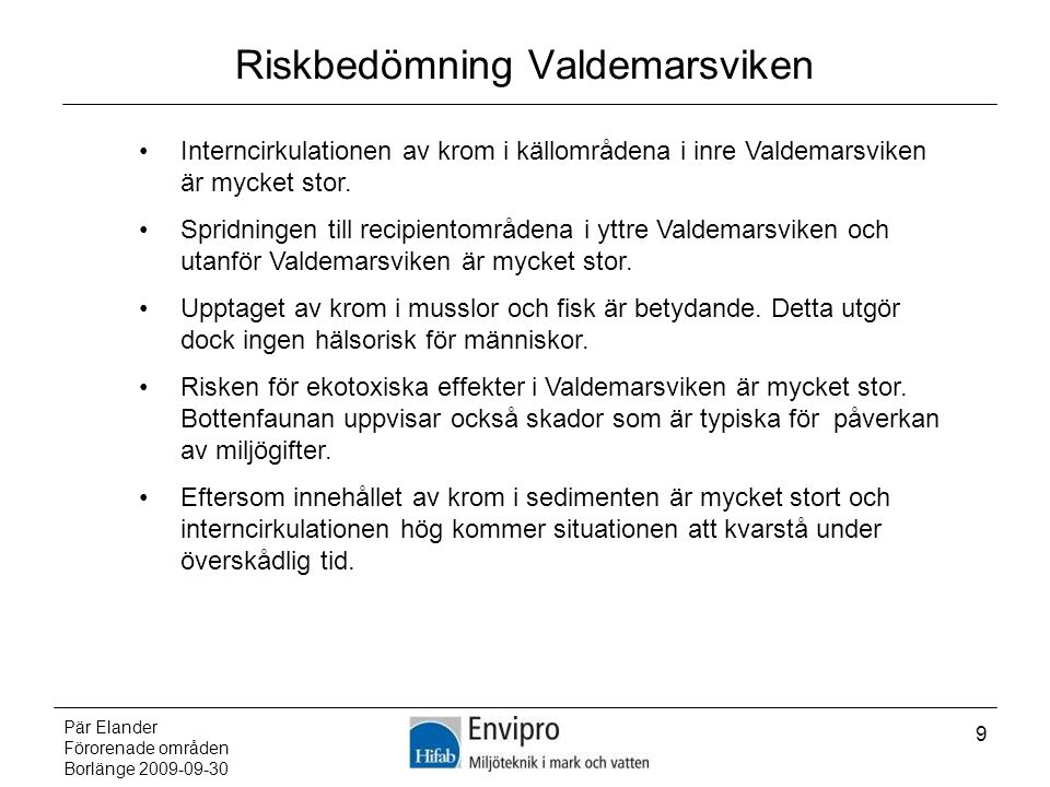 Pär Elander Förorenade områden Borlänge 2009-09-30 9 Riskbedömning Valdemarsviken Interncirkulationen av krom i källområdena i inre Valdemarsviken är