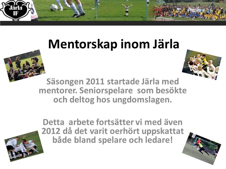 Mentorskap inom Järla Säsongen 2011 startade Järla med mentorer.